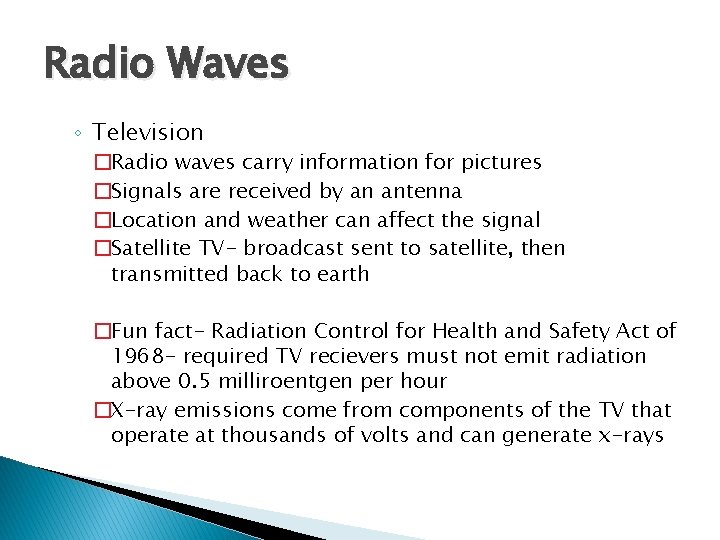 Radio Waves ◦ Television �Radio waves carry information for pictures �Signals are received by