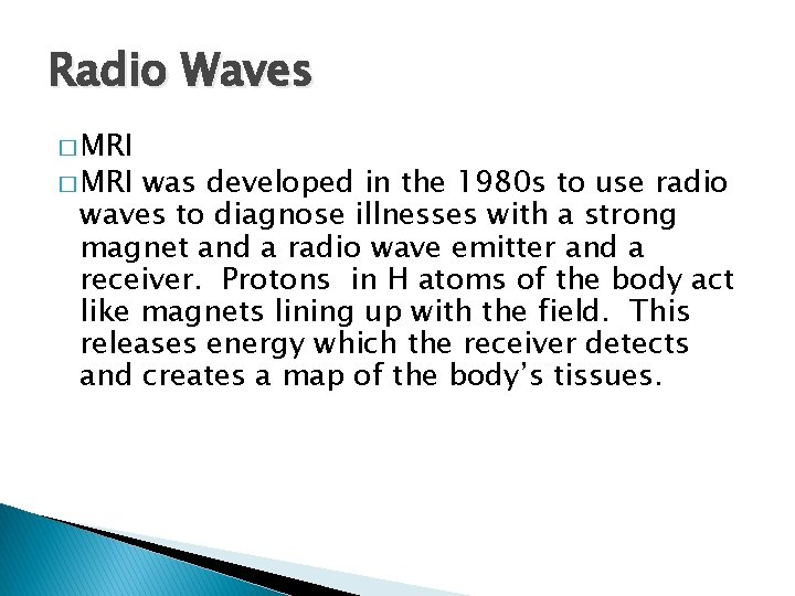 Radio Waves � MRI was developed in the 1980 s to use radio waves