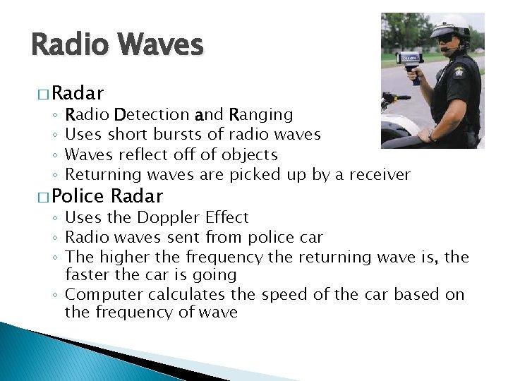 Radio Waves � Radar ◦ ◦ Radio Detection and Ranging Uses short bursts of