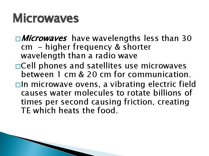 Microwaves � Microwaves have wavelengths less than 30 cm - higher frequency & shorter
