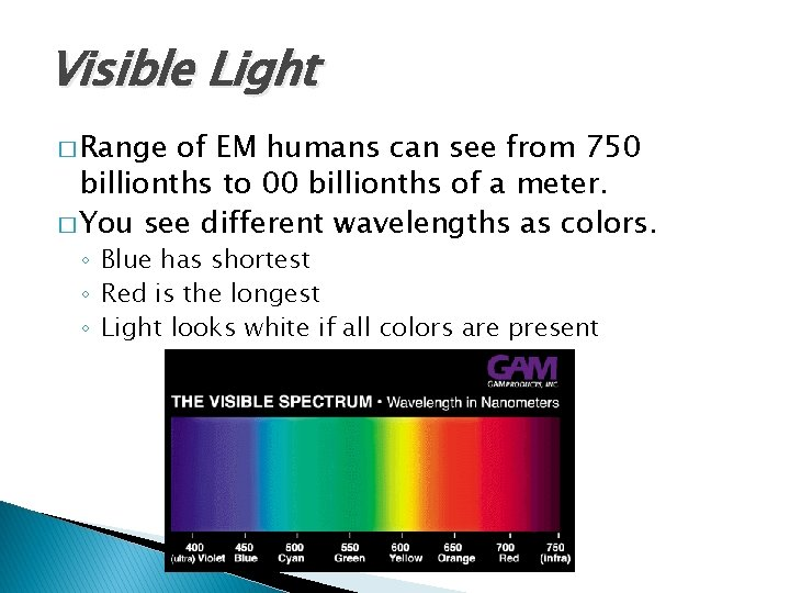 Visible Light � Range of EM humans can see from 750 billionths to 00