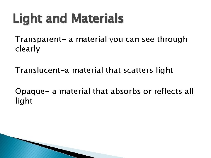 Light and Materials Transparent- a material you can see through clearly Translucent-a material that