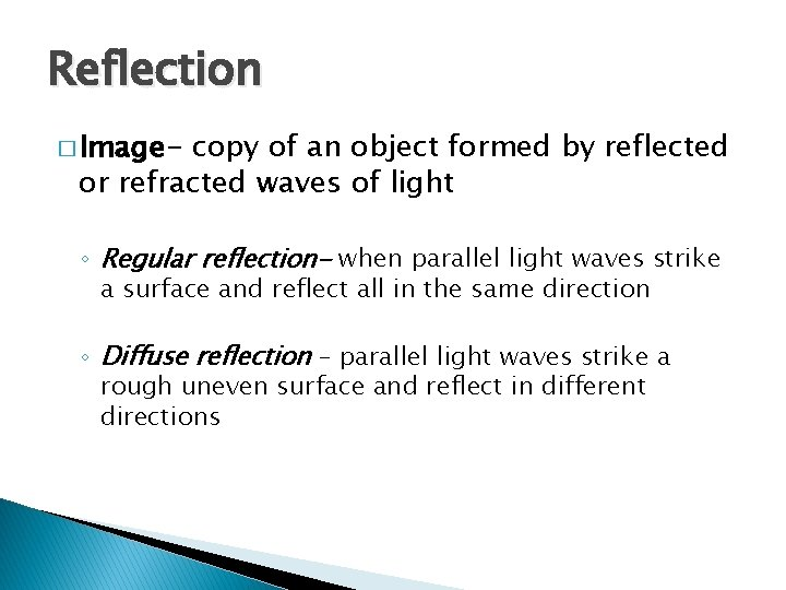 Reflection � Image- copy of an object formed by reflected or refracted waves of