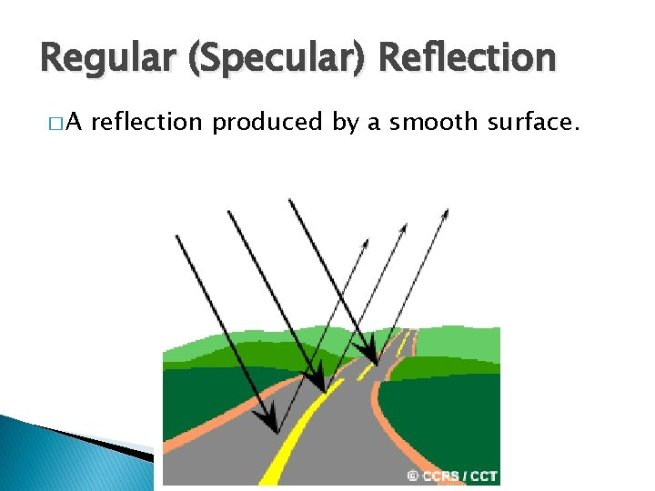Regular (Specular) Reflection �A reflection produced by a smooth surface.