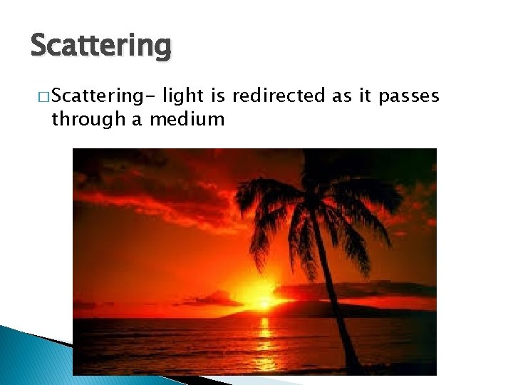 Scattering � Scattering- light is redirected as it passes through a medium