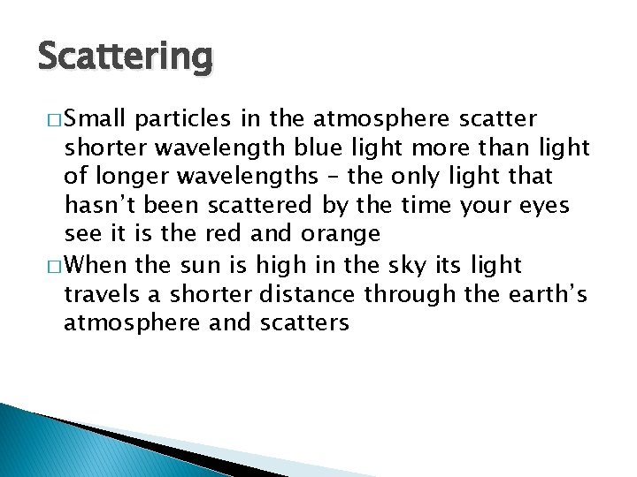 Scattering � Small particles in the atmosphere scatter shorter wavelength blue light more than