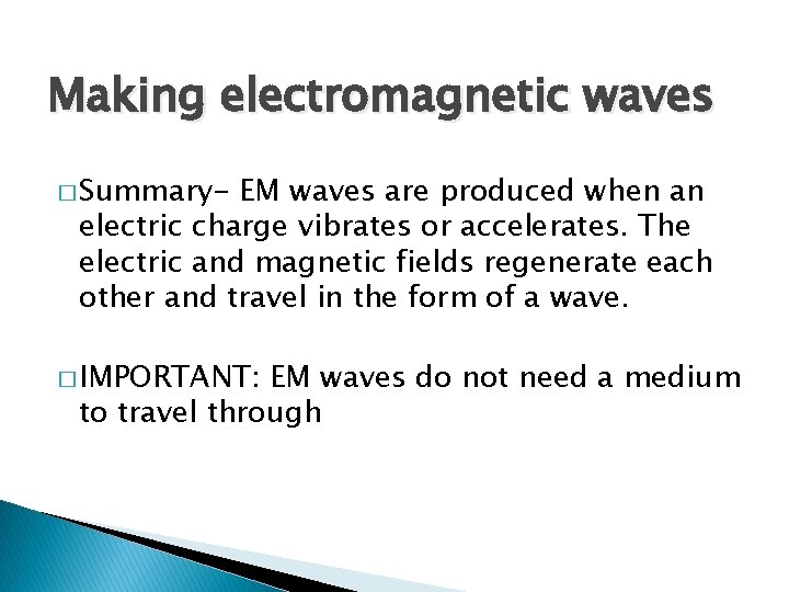 Making electromagnetic waves � Summary- EM waves are produced when an electric charge vibrates