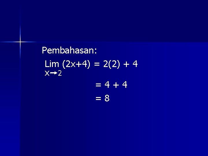 Pembahasan: Lim (2 x+4) = 2(2) + 4 x 2 =4+4 =8