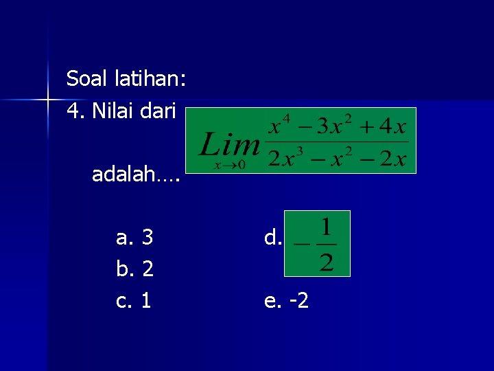 Soal latihan: 4. Nilai dari adalah…. a. 3 b. 2 c. 1 d. e.