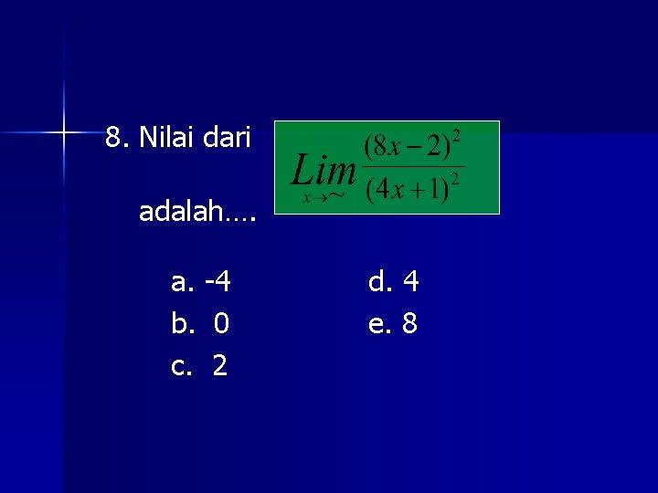 8. Nilai dari adalah…. a. -4 b. 0 c. 2 d. 4 e. 8