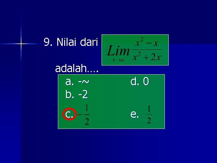 9. Nilai dari adalah…. a. -~ b. -2 c. d. 0 e.