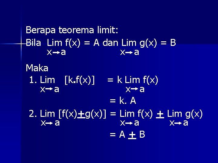 Berapa teorema limit: Bila Lim f(x) = A dan Lim g(x) = B x