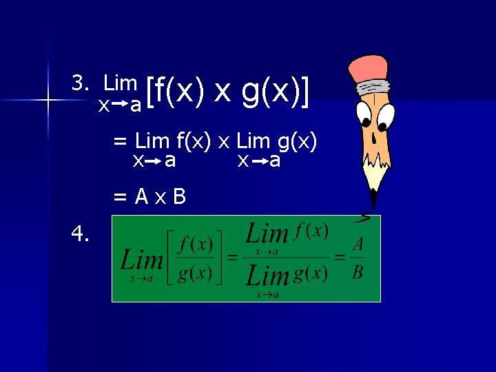 3. Lim [f(x) x a x g(x)] = Lim f(x) x Lim g(x) x