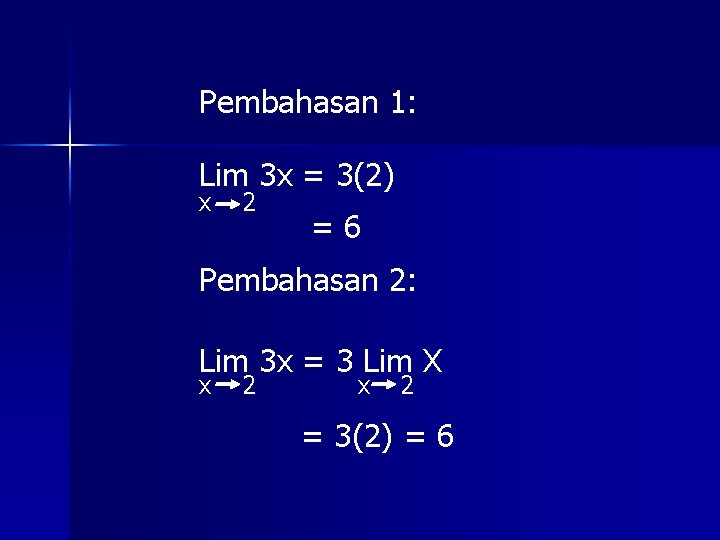 Pembahasan 1: Lim 3 x = 3(2) x 2 =6 Pembahasan 2: Lim 3