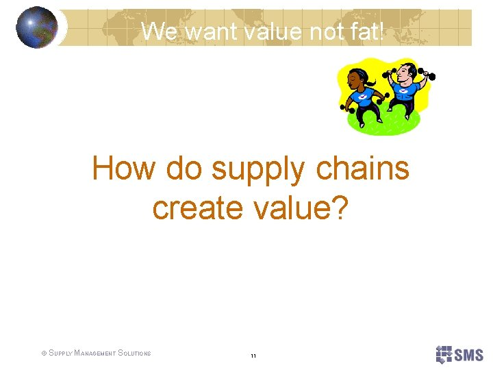 We want value not fat! How do supply chains create value? © SUPPLY MANAGEMENT