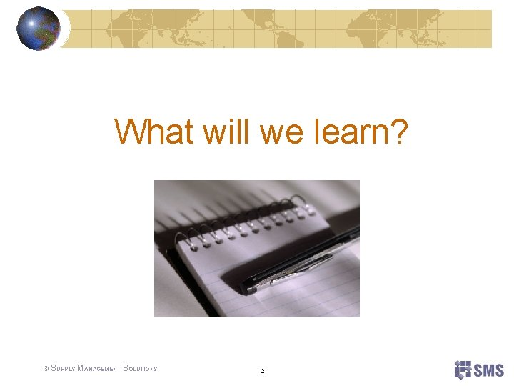 What will we learn? © SUPPLY MANAGEMENT SOLUTIONS 2