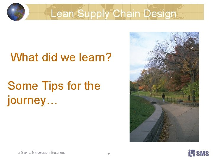 Lean Supply Chain Design What did we learn? Some Tips for the journey… ©