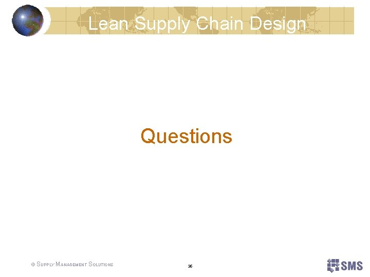 Lean Supply Chain Design Questions © SUPPLY MANAGEMENT SOLUTIONS 35