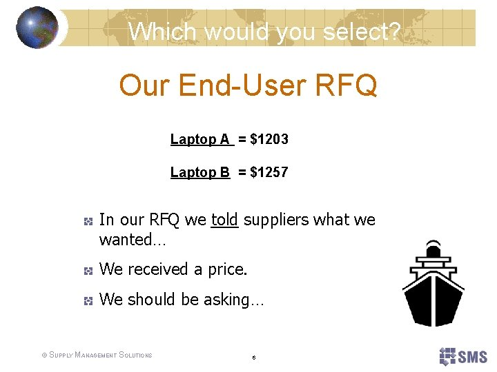 Which would you select? Our End-User RFQ Laptop A = $1203 Laptop B =