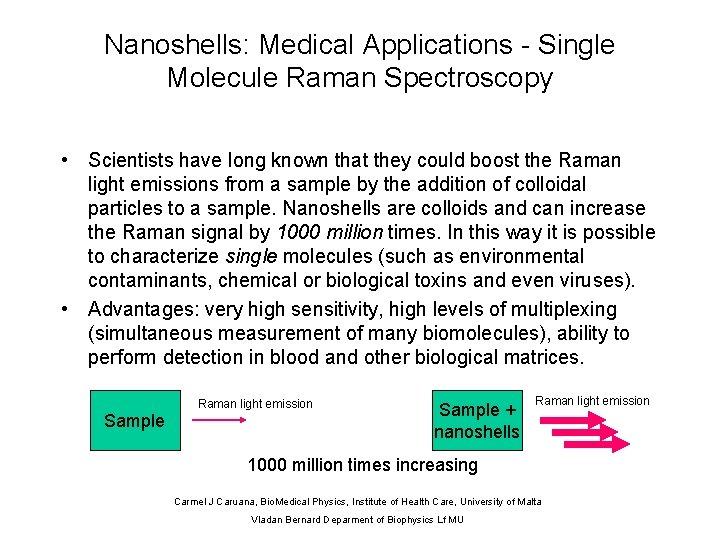 Nanoshells: Medical Applications - Single Molecule Raman Spectroscopy • Scientists have long known that
