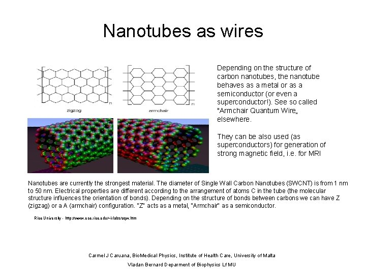 Nanotubes as wires Depending on the structure of carbon nanotubes, the nanotube behaves as