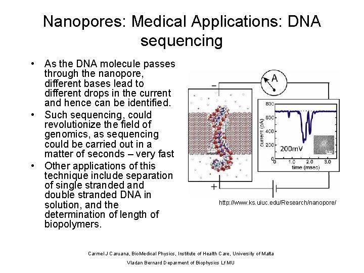 Nanopores: Medical Applications: DNA sequencing • As the DNA molecule passes through the nanopore,
