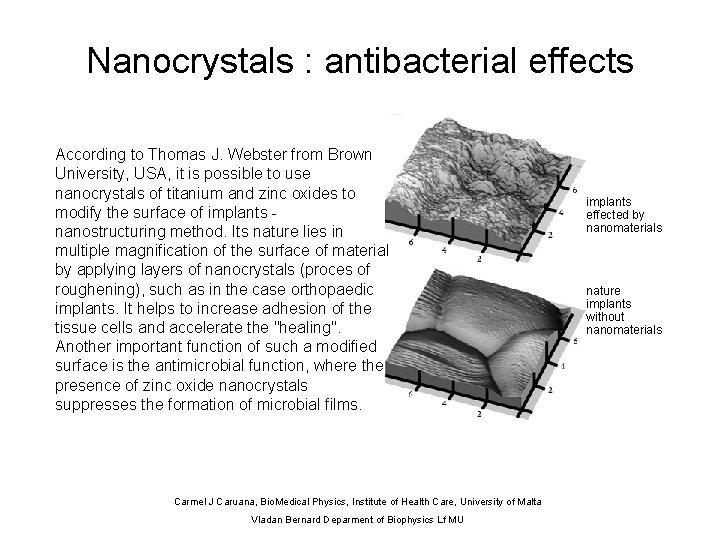 Nanocrystals : antibacterial effects According to Thomas J. Webster from Brown University, USA, it