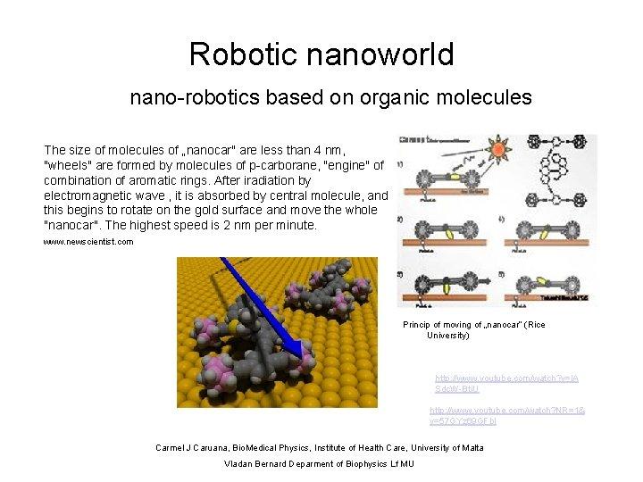"Robotic nanoworld nano-robotics based on organic molecules The size of molecules of ""nanocar"" are"
