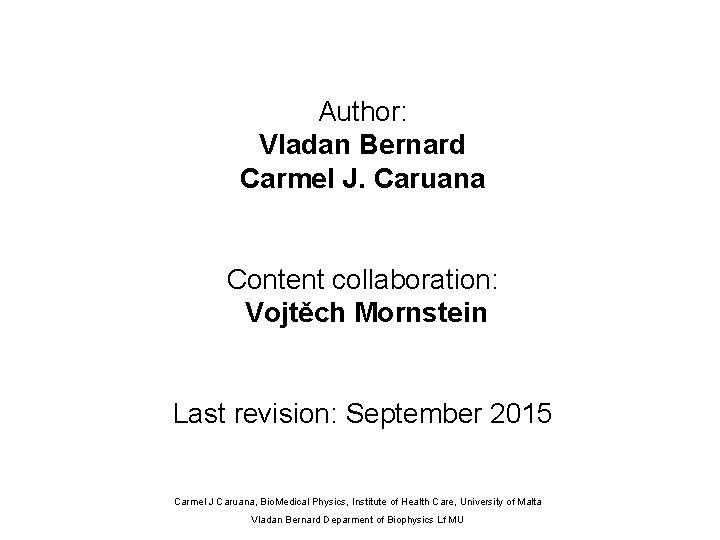 Author: Vladan Bernard Carmel J. Caruana Content collaboration: Vojtěch Mornstein Last revision: September 2015