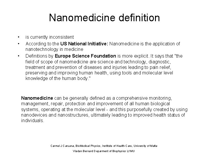 Nanomedicine definition • • • is currently inconsistent According to the US National Initiative: