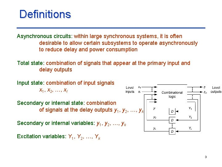 Definitions Asynchronous circuits: within large synchronous systems, it is often desirable to allow certain