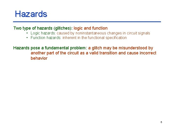 Hazards Two type of hazards (glitches): logic and function • Logic hazards: caused by