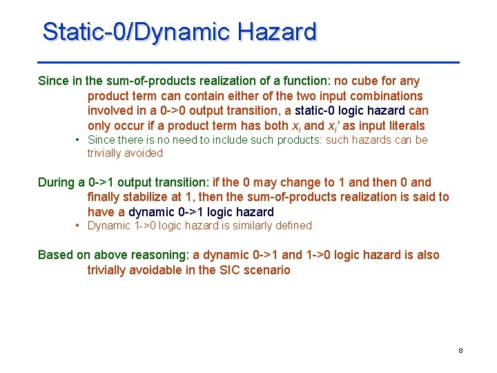 Static-0/Dynamic Hazard Since in the sum-of-products realization of a function: no cube for any