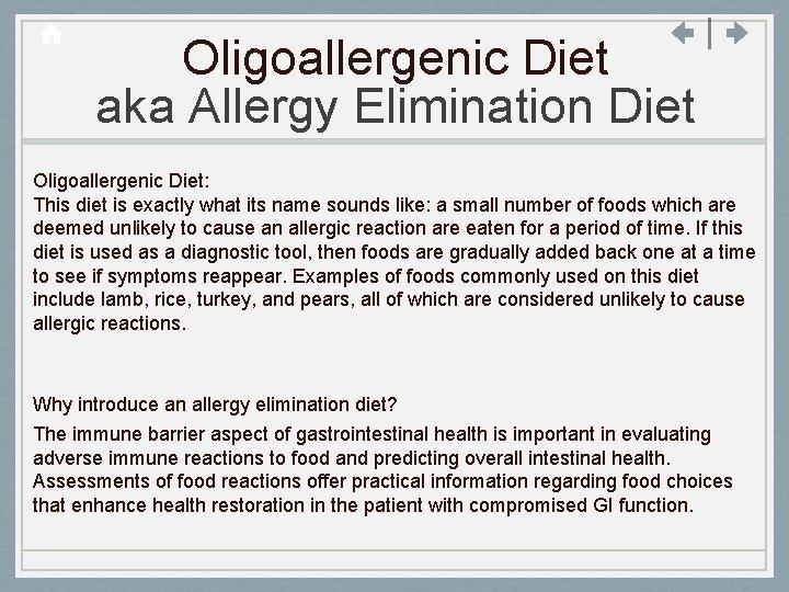 Oligoallergenic Diet aka Allergy Elimination Diet Oligoallergenic Diet: This diet is exactly what its