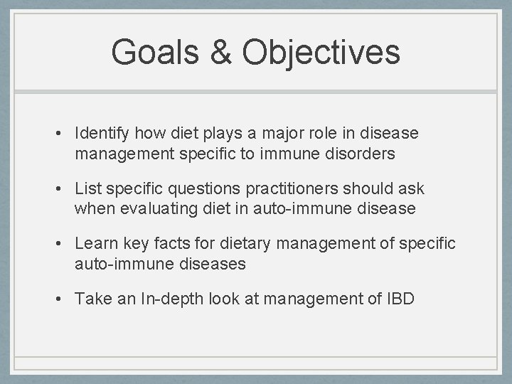 Goals & Objectives • Identify how diet plays a major role in disease management