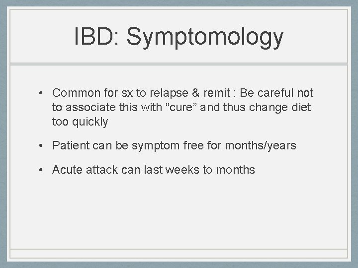 IBD: Symptomology • Common for sx to relapse & remit : Be careful not