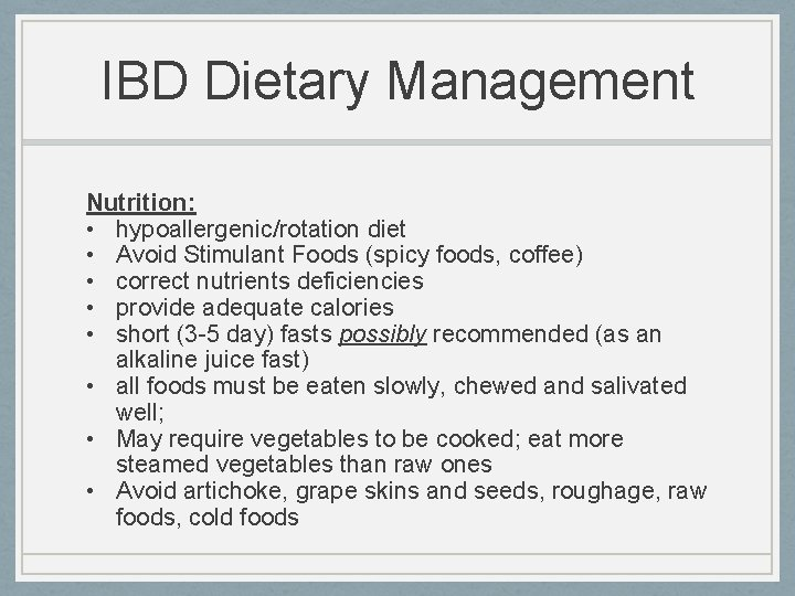 IBD Dietary Management Nutrition: • hypoallergenic/rotation diet • Avoid Stimulant Foods (spicy foods, coffee)