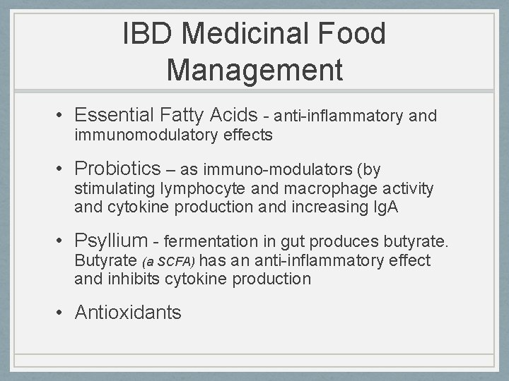 IBD Medicinal Food Management • Essential Fatty Acids - anti-inflammatory and immunomodulatory effects •