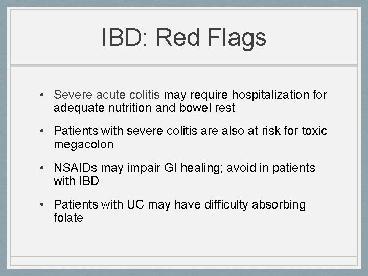IBD: Red Flags • Severe acute colitis may require hospitalization for adequate nutrition and