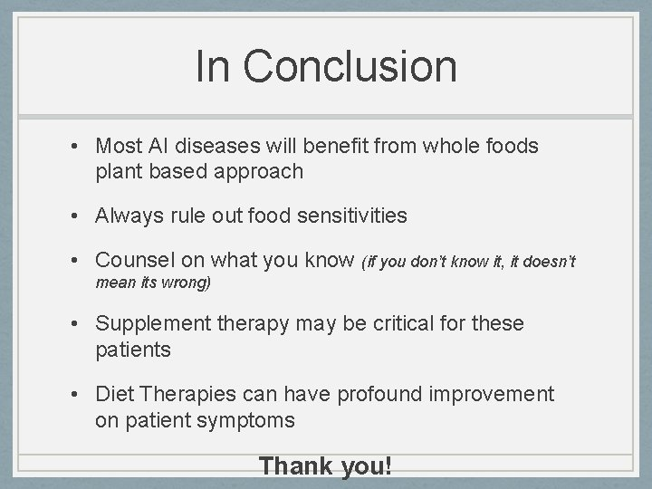 In Conclusion • Most AI diseases will benefit from whole foods plant based approach
