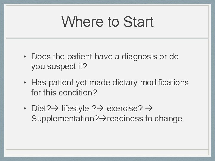 Where to Start • Does the patient have a diagnosis or do you suspect