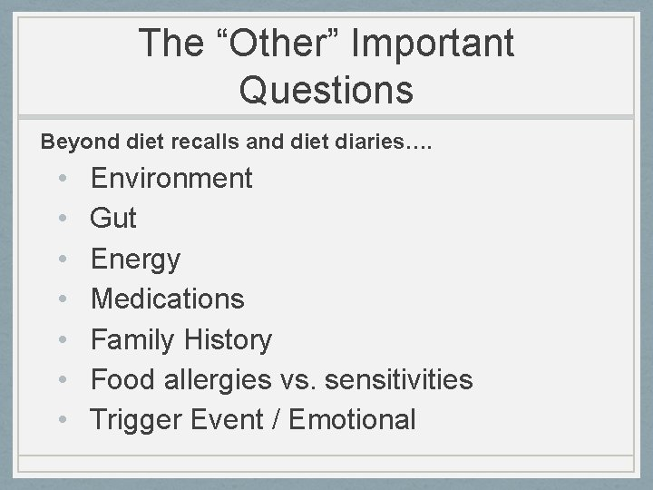 """The """"Other"""" Important Questions Beyond diet recalls and diet diaries…. • • Environment Gut"""