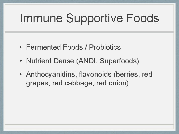 Immune Supportive Foods • Fermented Foods / Probiotics • Nutrient Dense (ANDI, Superfoods) •