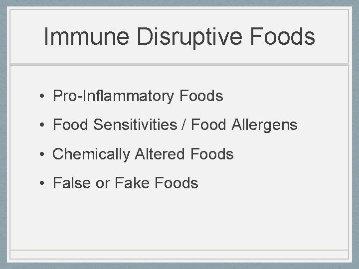 Immune Disruptive Foods • Pro-Inflammatory Foods • Food Sensitivities / Food Allergens • Chemically