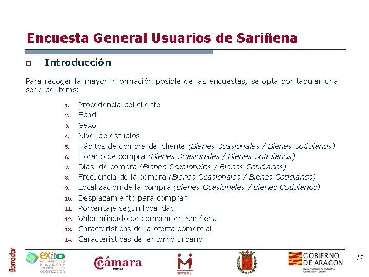 Encuesta General Usuarios de Sariñena o Introducción Para recoger la mayor información posible de