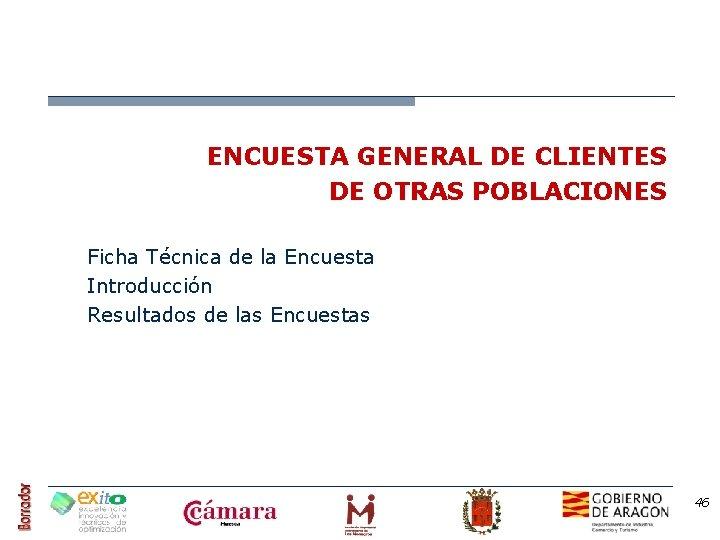 ENCUESTA GENERAL DE CLIENTES DE OTRAS POBLACIONES Ficha Técnica de la Encuesta Introducción Resultados