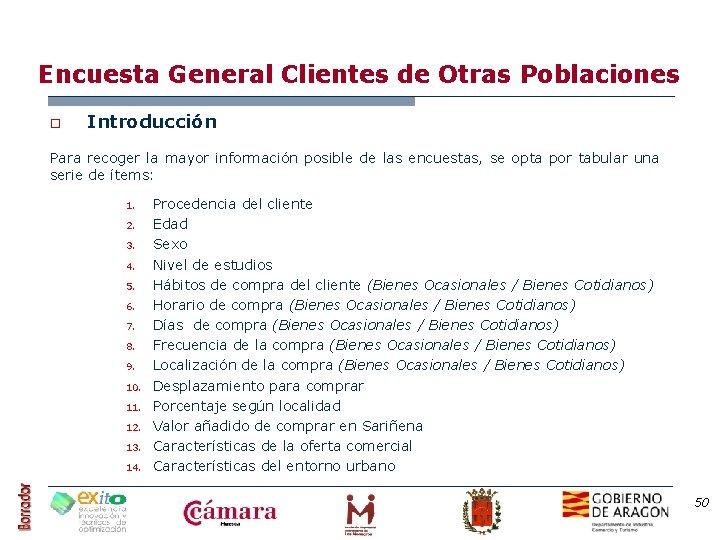 Encuesta General Clientes de Otras Poblaciones o Introducción Para recoger la mayor información posible