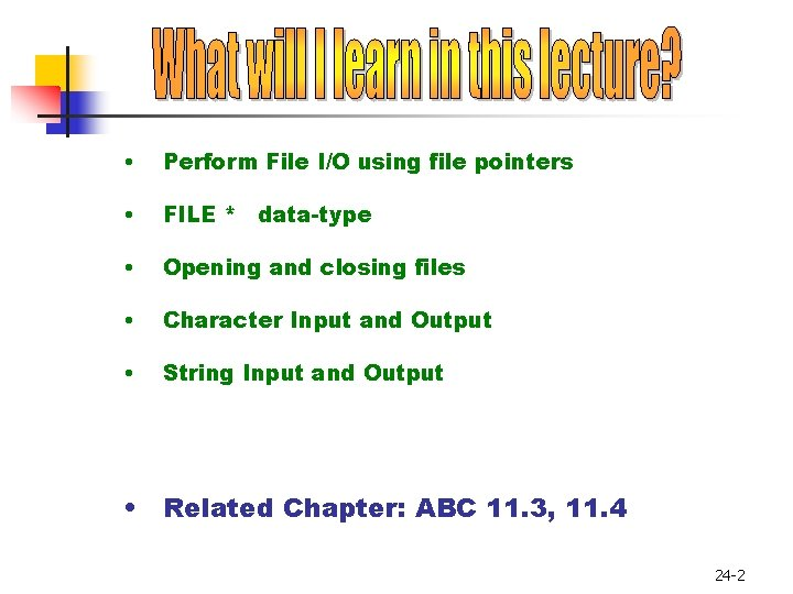 • Perform File I/O using file pointers • FILE * data-type • Opening