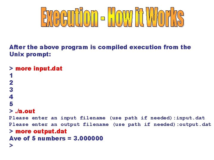 After the above program is compiled execution from the Unix prompt: > more input.