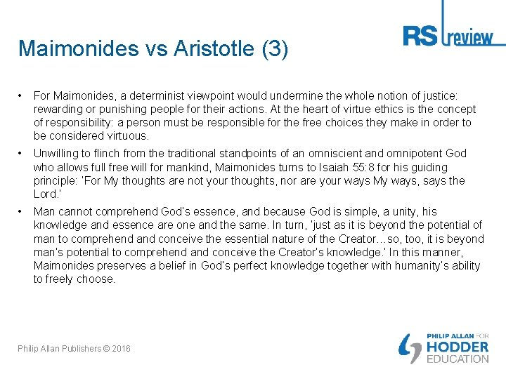 Maimonides vs Aristotle (3) • For Maimonides, a determinist viewpoint would undermine the whole